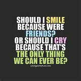 Home » Picture Quotes » Friendship » Should I smile because were ...