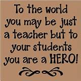 Teacher Quotes Sayings Hero Students Teaching Inspirational - funny ...