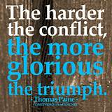 The harder the conflict ~ Thomas Paine Motivational quote of the day