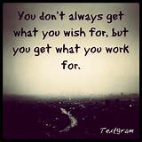 life inspiration quotes: Getting what you work for inspirational quote