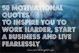 50 Motivational Quotes to Inspire You to Start a Business, Work Harder ...