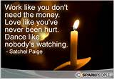 Motivational Quote - Work like you don't need the money. Love like ...