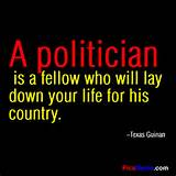 ... is a fellow who will lay down your life for his country. ~Texas Guinan