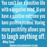 live a positive life with a negative mind. If you have a positive ...