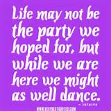 positive life quotes, Life may not be the party we hoped for, but ...
