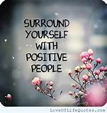 Surround yourself with positive people - Love of Life Quotes