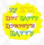 Quotes On Images » All Quotes On Images » If I'm Not Happy Nobody ...