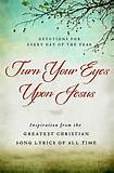 Turn Your Eyes Upon Jesus: Inspiration from the Greatest Christian ...