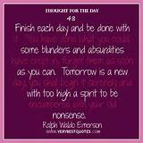Thought For The Day 02/07/2013: Finish each day - Inspirational Quotes ...