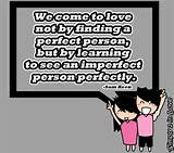 True Quotes On Perfect Love We Come To Love Not Finding A Person, but ...