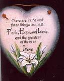 ... that last: faith, hope, and love. And the greatest of these is love