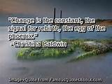 Change is the constant, the signal for rebirth, the egg of the phoenix ...