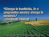 Change is inevitable . In a progressive country change is constant .