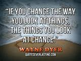 ... you change the way you look at things, the things you look at change