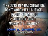 ... change.-If-you're-in-a-good-situation-don't-worry-it'll-change