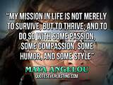 My mission in life is not merely to survive, but to thrive; and to do ...
