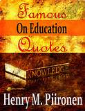 Famous Quotes on Education by Henry M. Piironen:: Reader Store
