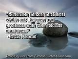 Education makes machines which act like men and produces men who act ...