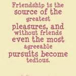 Great Sayings About Friendship Is The Source Of The Greatest Pleasures