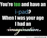 You Have Ipad Funny Pictures Quotes Jokes - funny short sayings quotes ...
