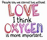 ... love I thing Oxygen is more important | My Quotes Home - Quotes About